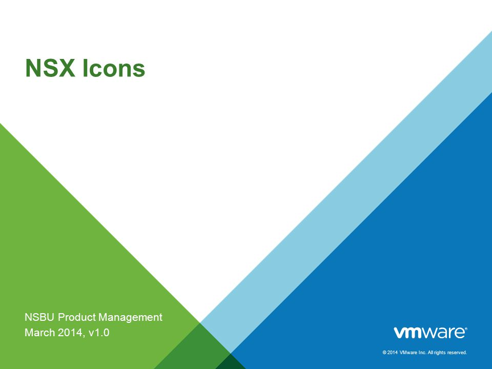 © 2014 VMware Inc. All rights reserved. NSX Icons NSBU Product Management March 2014, v1.0