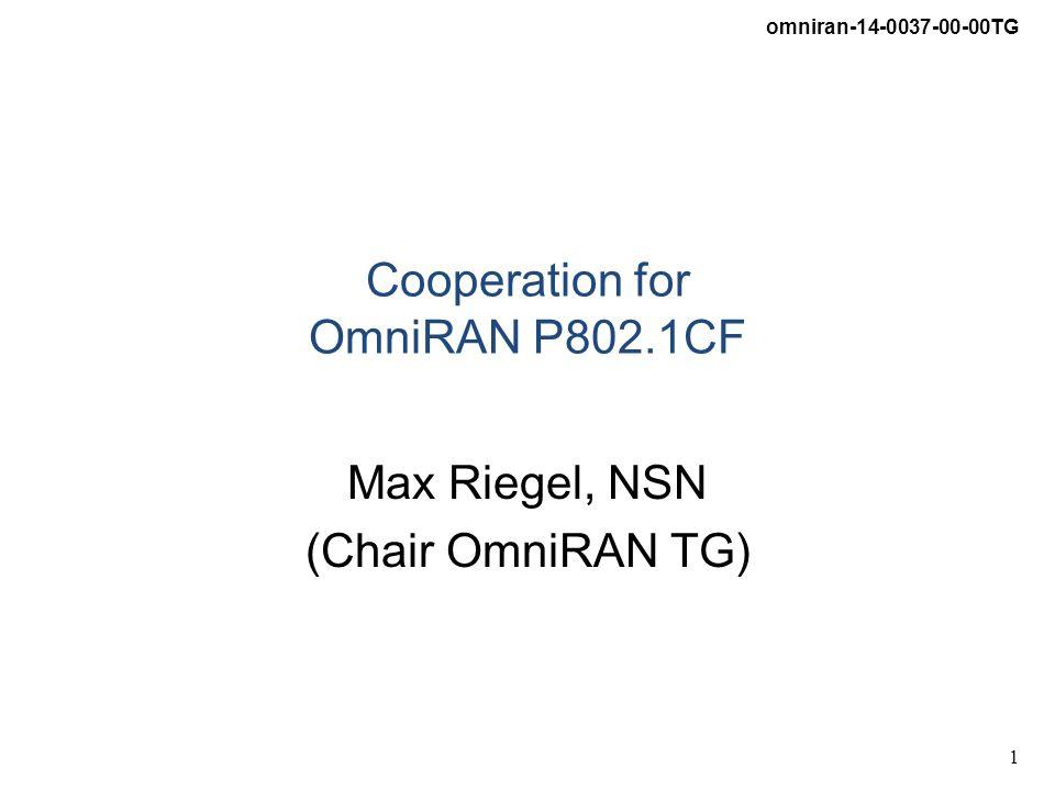 omniran-14-0037-00-00TG 1 Cooperation for OmniRAN P802.1CF Max Riegel, NSN (Chair OmniRAN TG)