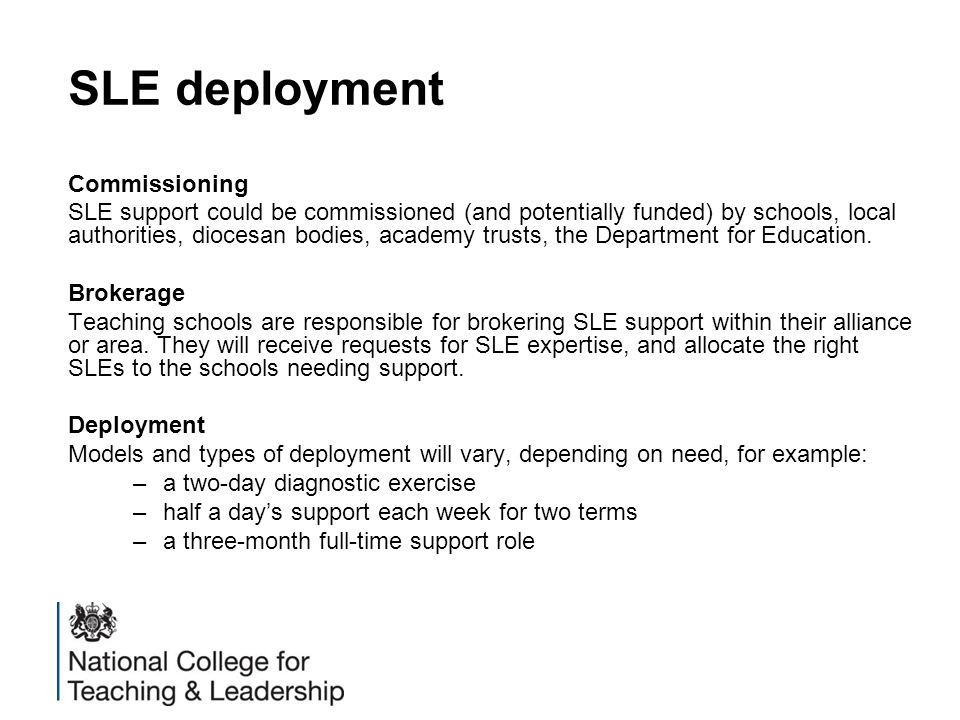SLE deployment Commissioning SLE support could be commissioned (and potentially funded) by schools, local authorities, diocesan bodies, academy trusts, the Department for Education.
