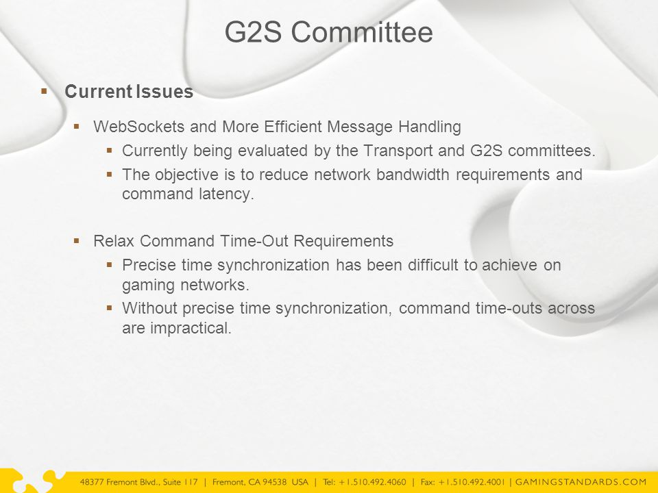 G2S Committee  Current Issues  WebSockets and More Efficient Message Handling  Currently being evaluated by the Transport and G2S committees.