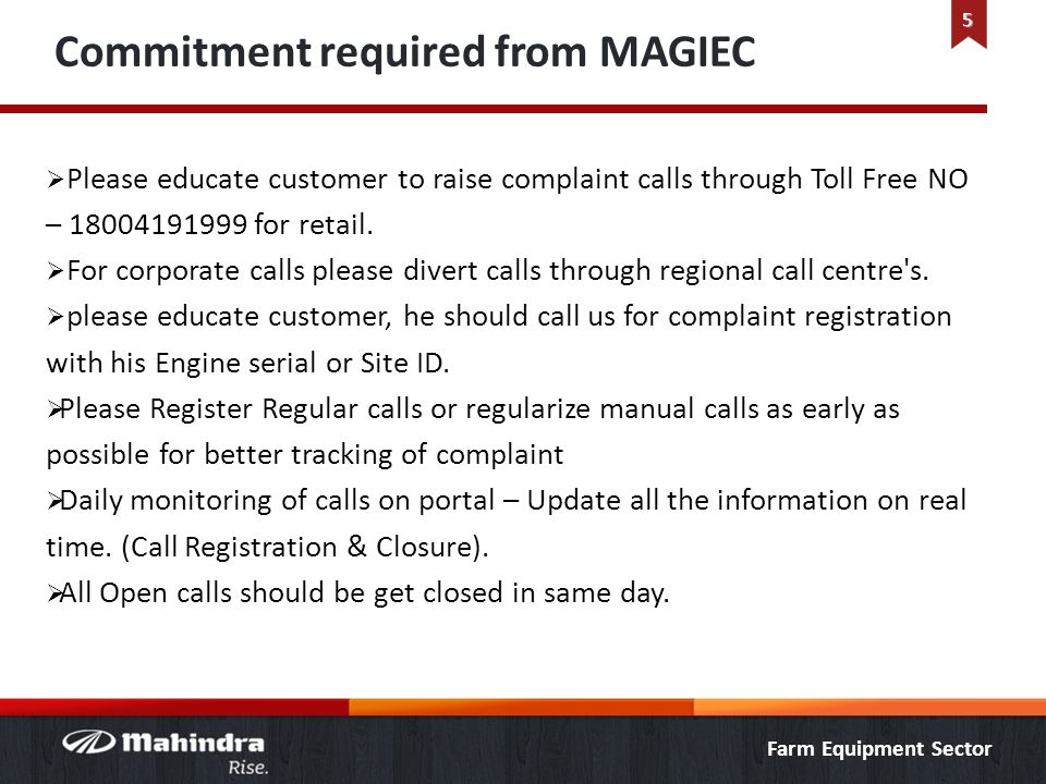 Farm Equipment Sector Commitment required from MAGIEC  Please educate customer to raise complaint calls through Toll Free NO – 18004191999 for retail.