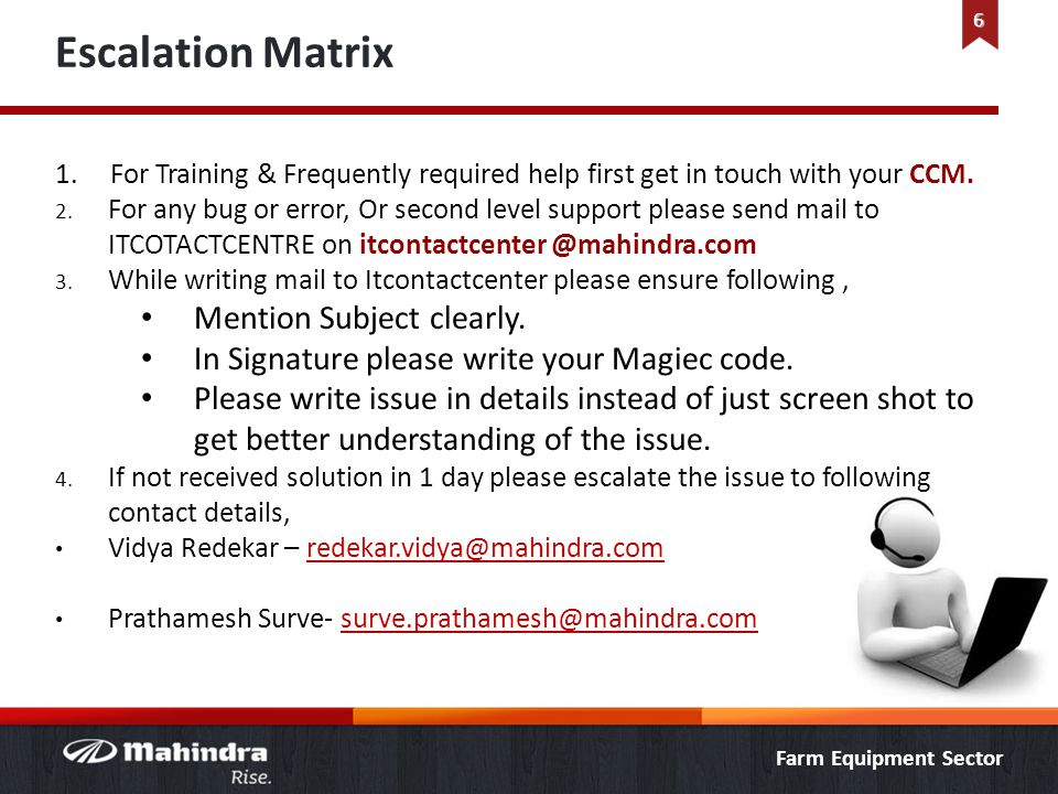 Farm Equipment Sector Escalation Matrix 1. For Training & Frequently required help first get in touch with your CCM. 2. For any bug or error, Or secon