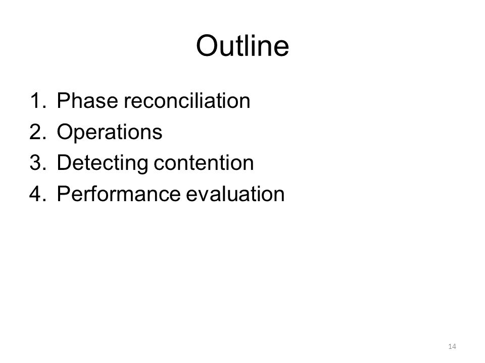 Outline 1.Phase reconciliation 2.Operations 3.Detecting contention 4.Performance evaluation 14