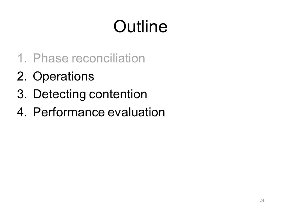 Outline 1.Phase reconciliation 2.Operations 3.Detecting contention 4.Performance evaluation 24