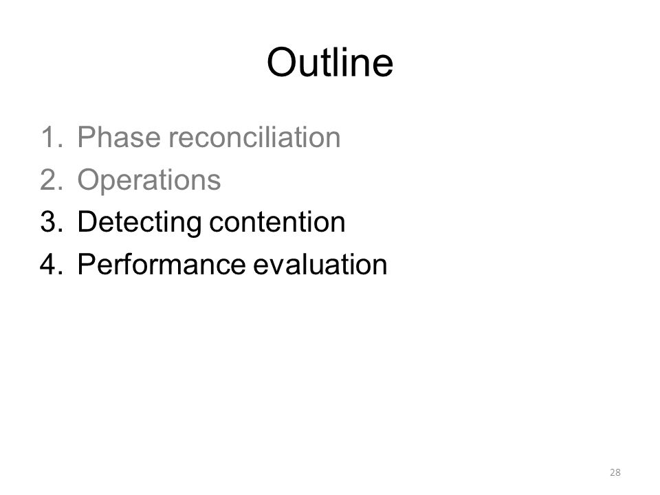 Outline 1.Phase reconciliation 2.Operations 3.Detecting contention 4.Performance evaluation 28