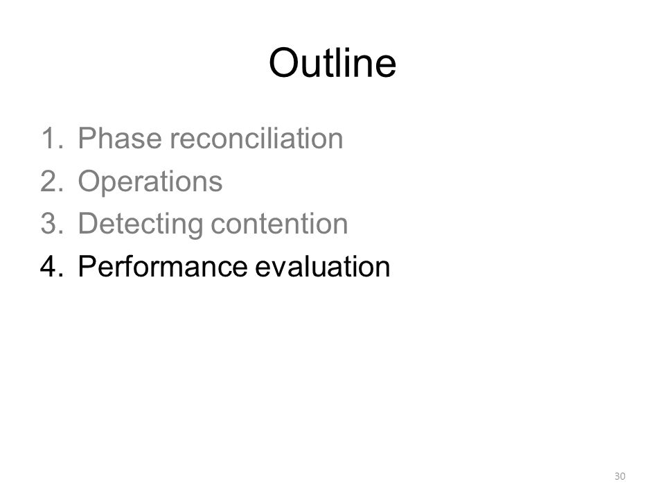Outline 1.Phase reconciliation 2.Operations 3.Detecting contention 4.Performance evaluation 30