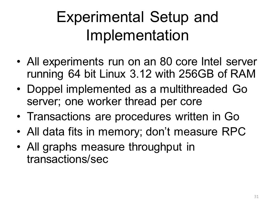 Experimental Setup and Implementation All experiments run on an 80 core Intel server running 64 bit Linux 3.12 with 256GB of RAM Doppel implemented as