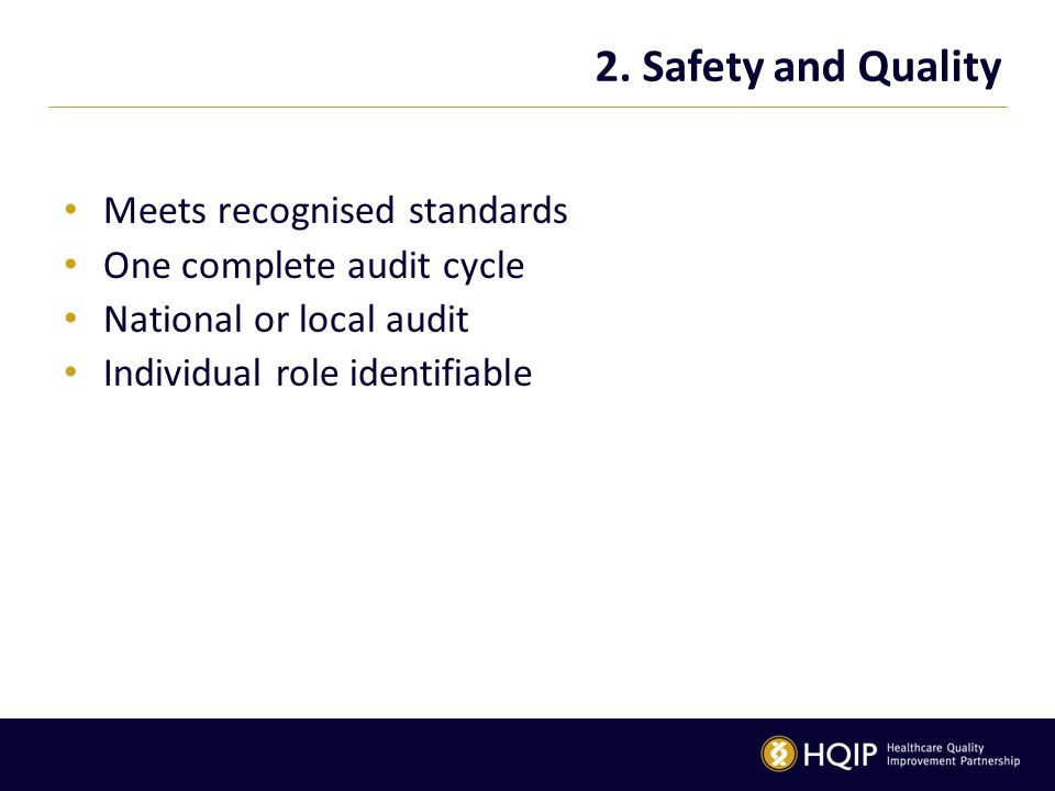 2. Safety and Quality Meets recognised standards One complete audit cycle National or local audit Individual role identifiable