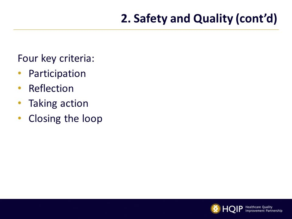 2. Safety and Quality (cont'd) Four key criteria: Participation Reflection Taking action Closing the loop