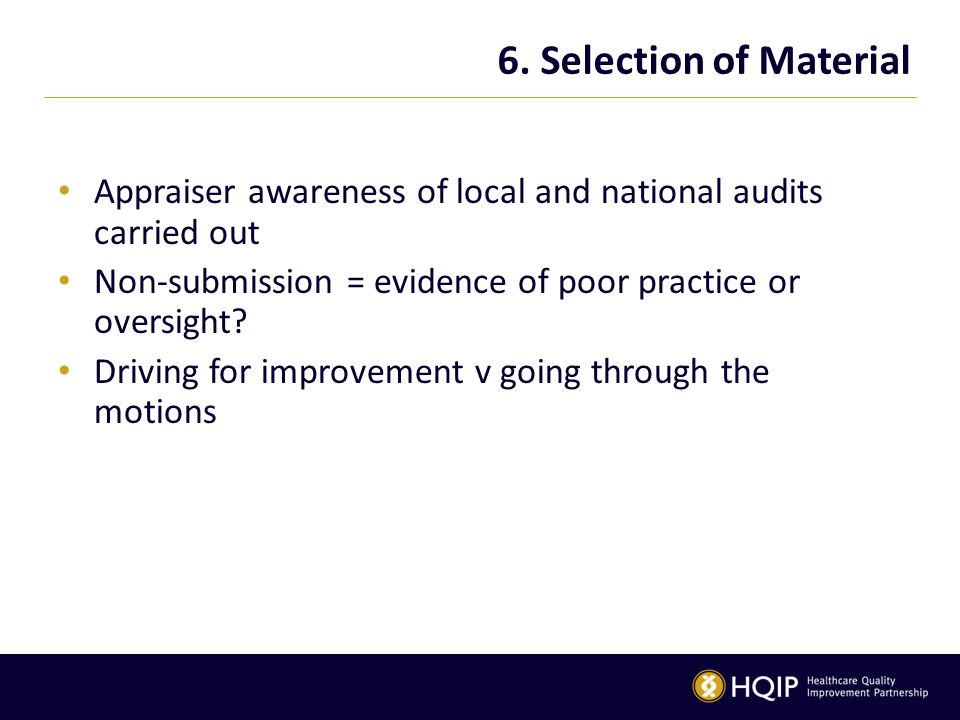 6. Selection of Material Appraiser awareness of local and national audits carried out Non-submission = evidence of poor practice or oversight? Driving