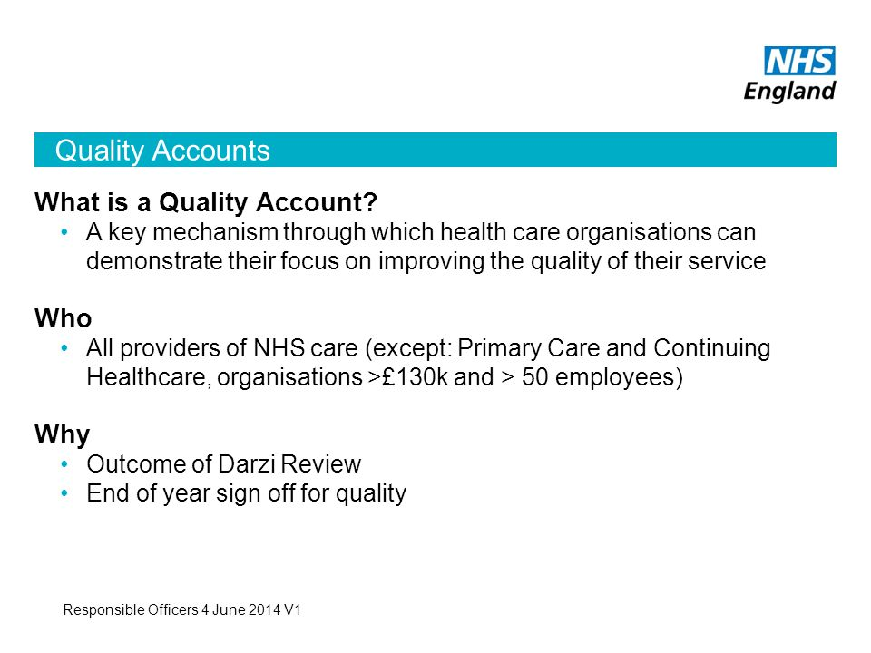 Quality Accounts Responsible Officers 4 June 2014 V1 What is a Quality Account.