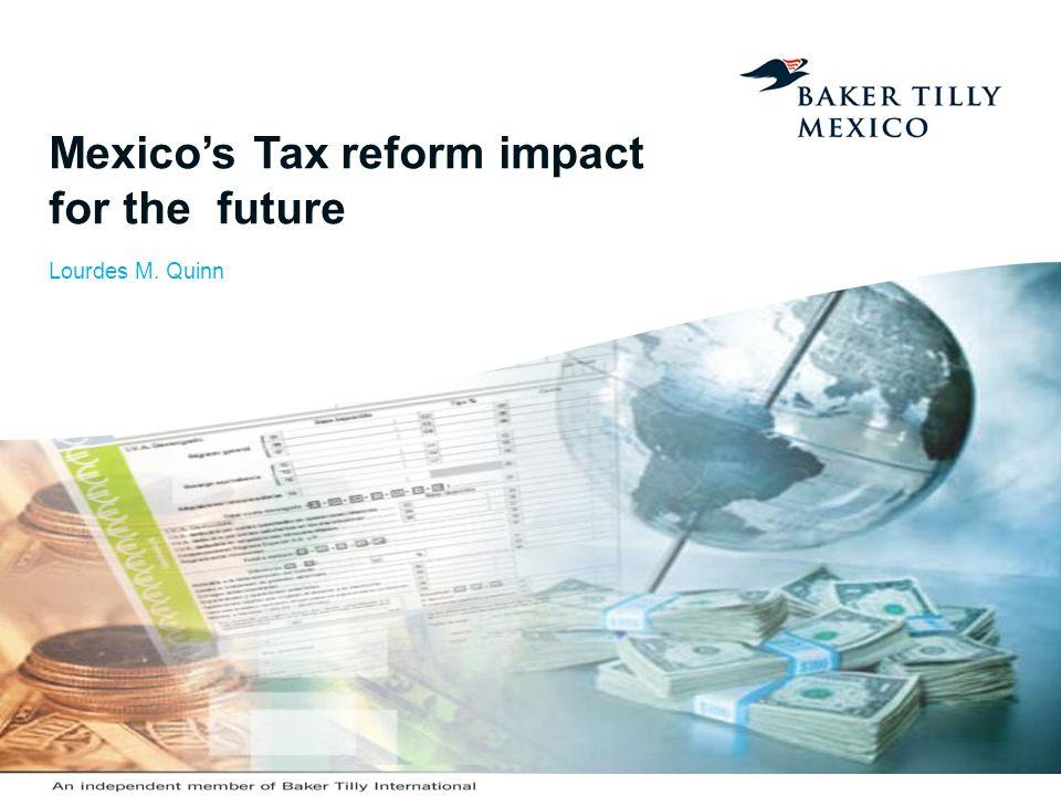 Mexico's Tax reform impact for the future Lourdes M. Quinn