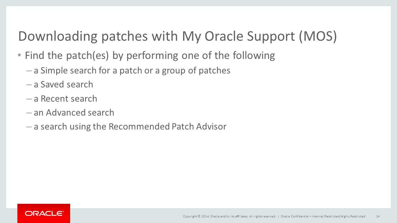 Copyright © 2014, Oracle and/or its affiliates. All rights reserved. | Downloading patches with My Oracle Support (MOS) Find the patch(es) by performi