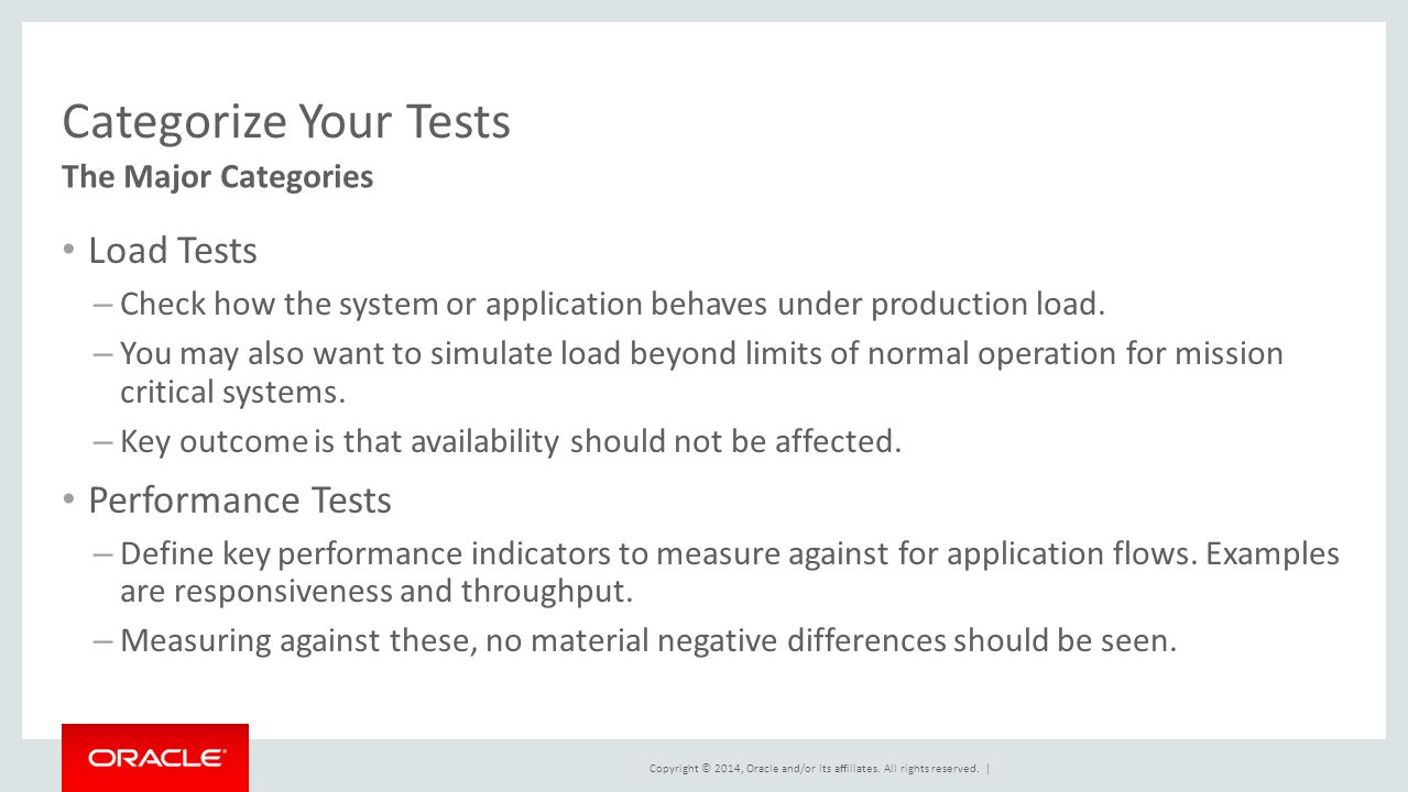 Copyright © 2014, Oracle and/or its affiliates. All rights reserved. | Categorize Your Tests Load Tests – Check how the system or application behaves