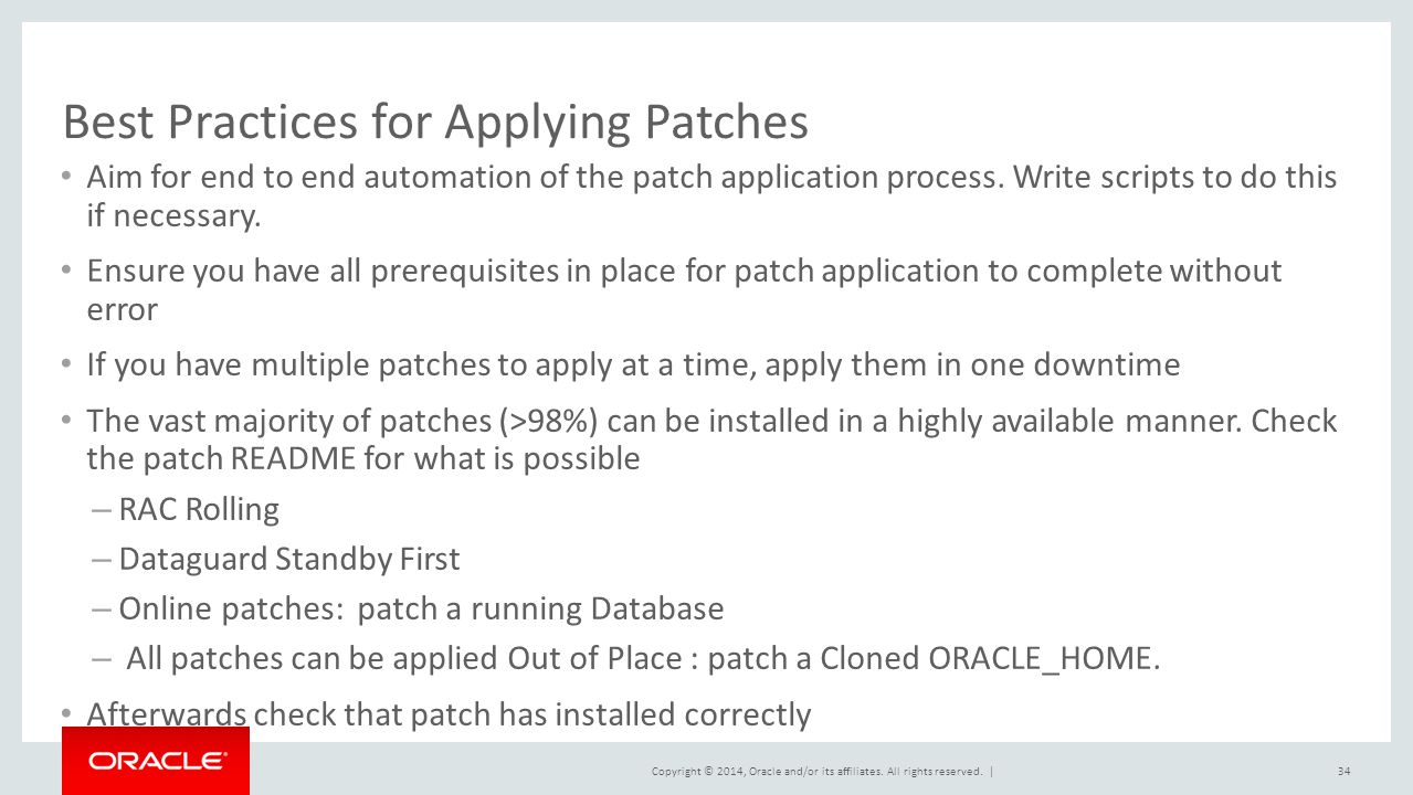Copyright © 2014, Oracle and/or its affiliates. All rights reserved. | Best Practices for Applying Patches Aim for end to end automation of the patch