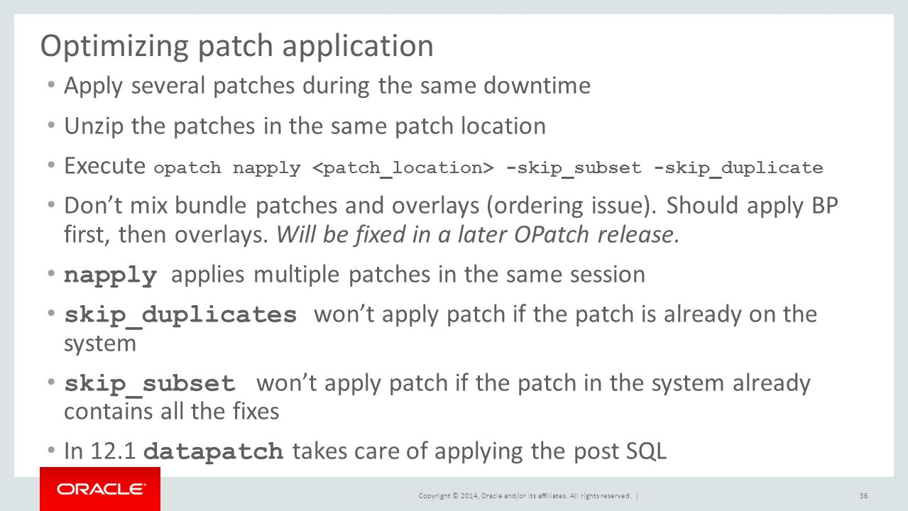Copyright © 2014, Oracle and/or its affiliates. All rights reserved. | Optimizing patch application Apply several patches during the same downtime Unz