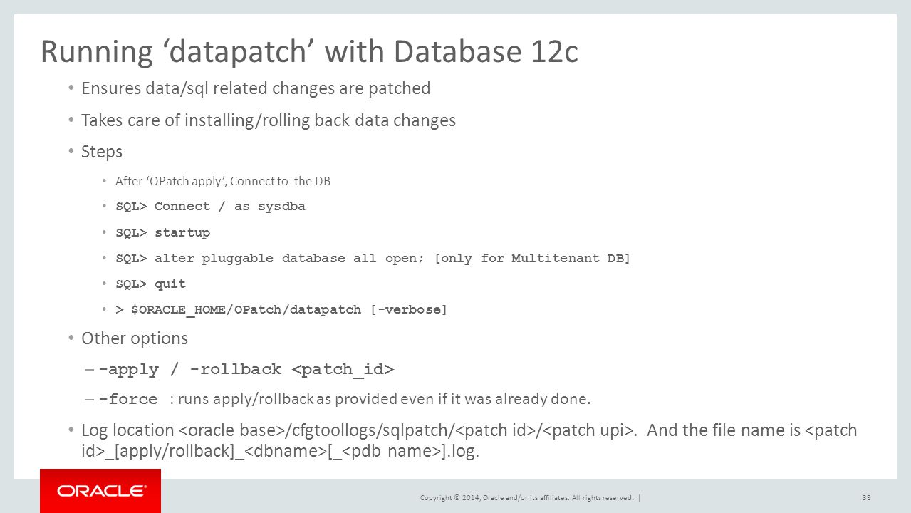 Copyright © 2014, Oracle and/or its affiliates. All rights reserved. | Running 'datapatch' with Database 12c Ensures data/sql related changes are patc