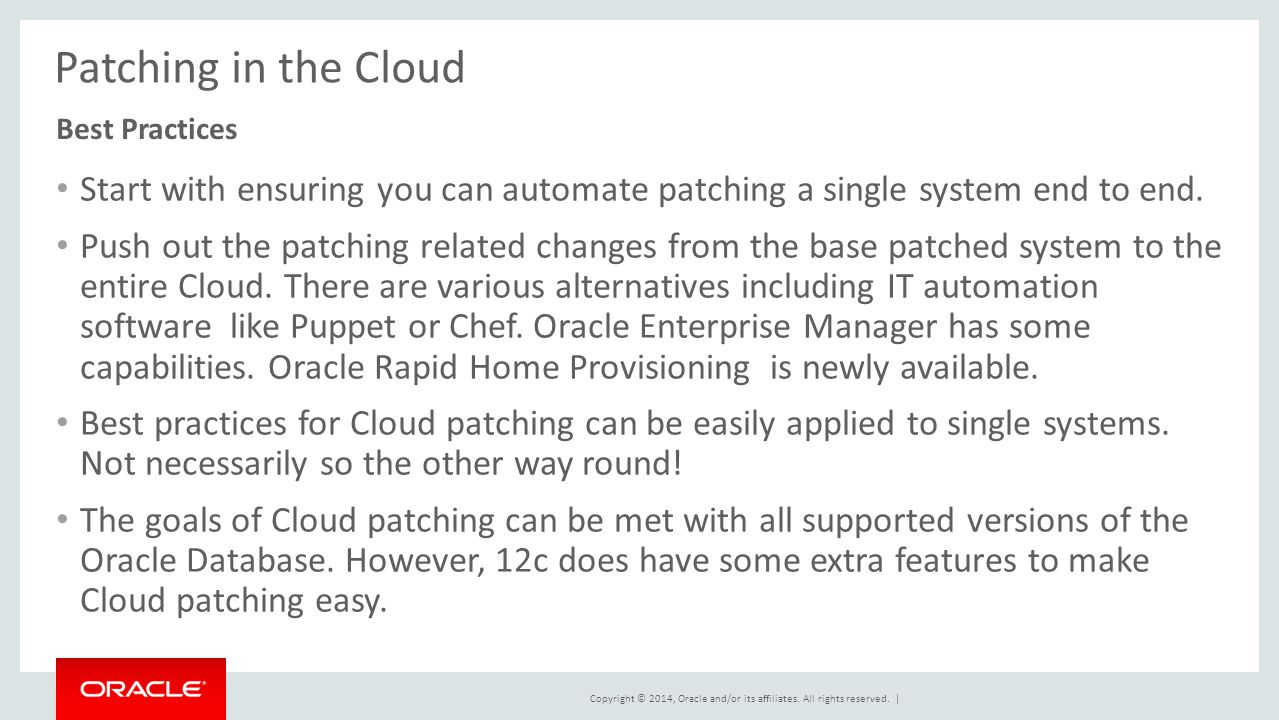 Copyright © 2014, Oracle and/or its affiliates. All rights reserved. | Patching in the Cloud Start with ensuring you can automate patching a single sy