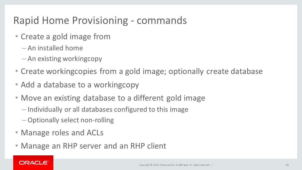 Copyright © 2014, Oracle and/or its affiliates. All rights reserved. | Rapid Home Provisioning - commands Create a gold image from – An installed home