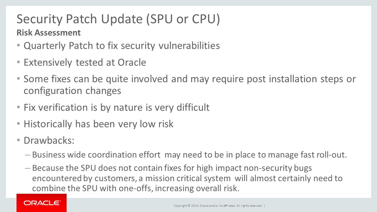 Copyright © 2014, Oracle and/or its affiliates. All rights reserved. | Security Patch Update (SPU or CPU) Quarterly Patch to fix security vulnerabilit