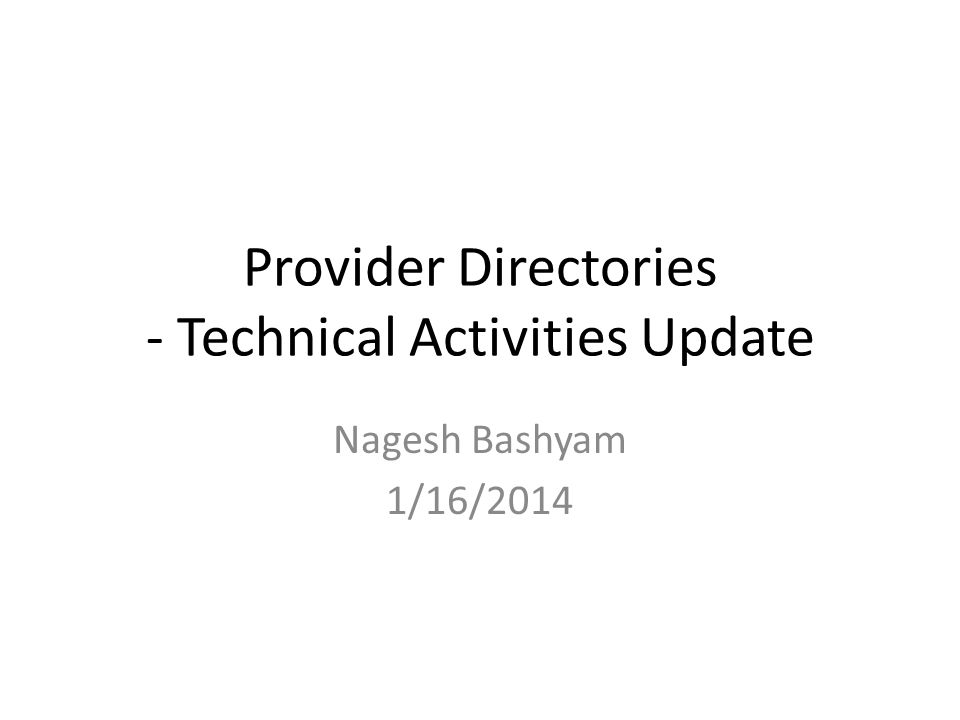 Provider Directories - Technical Activities Update Nagesh Bashyam 1/16/2014