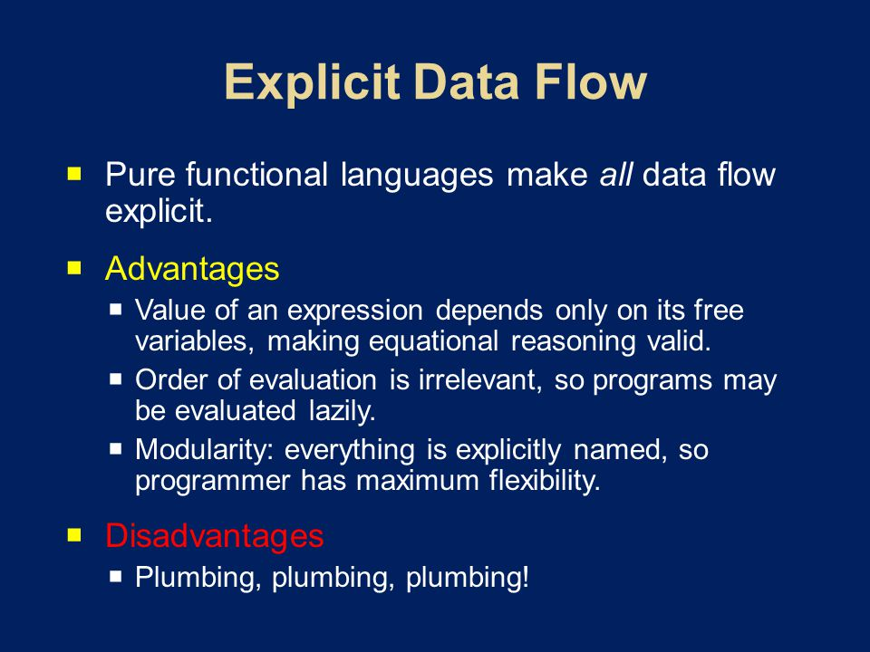  Pure functional languages make all data flow explicit.