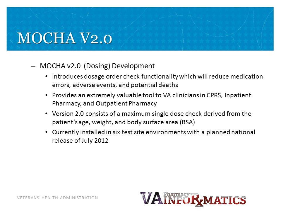 VETERANS HEALTH ADMINISTRATION MOCHA V2.0 – MOCHA v2.0 (Dosing) Development Introduces dosage order check functionality which will reduce medication e