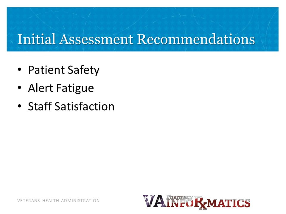 VETERANS HEALTH ADMINISTRATION Initial Assessment Recommendations Patient Safety Alert Fatigue Staff Satisfaction