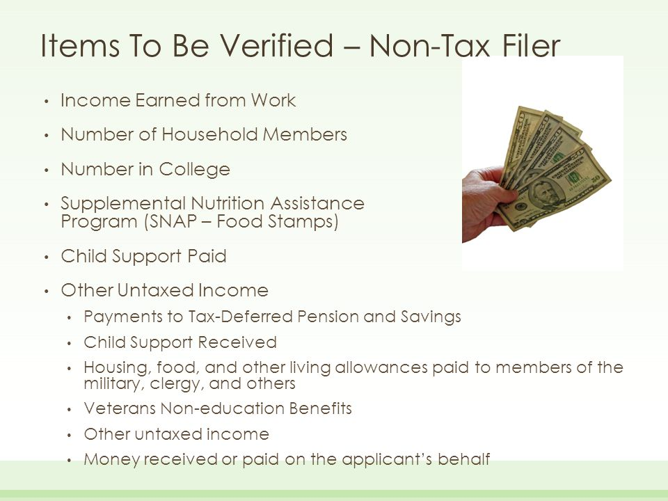 Items To Be Verified – Non-Tax Filer Income Earned from Work Number of Household Members Number in College Supplemental Nutrition Assistance Program (