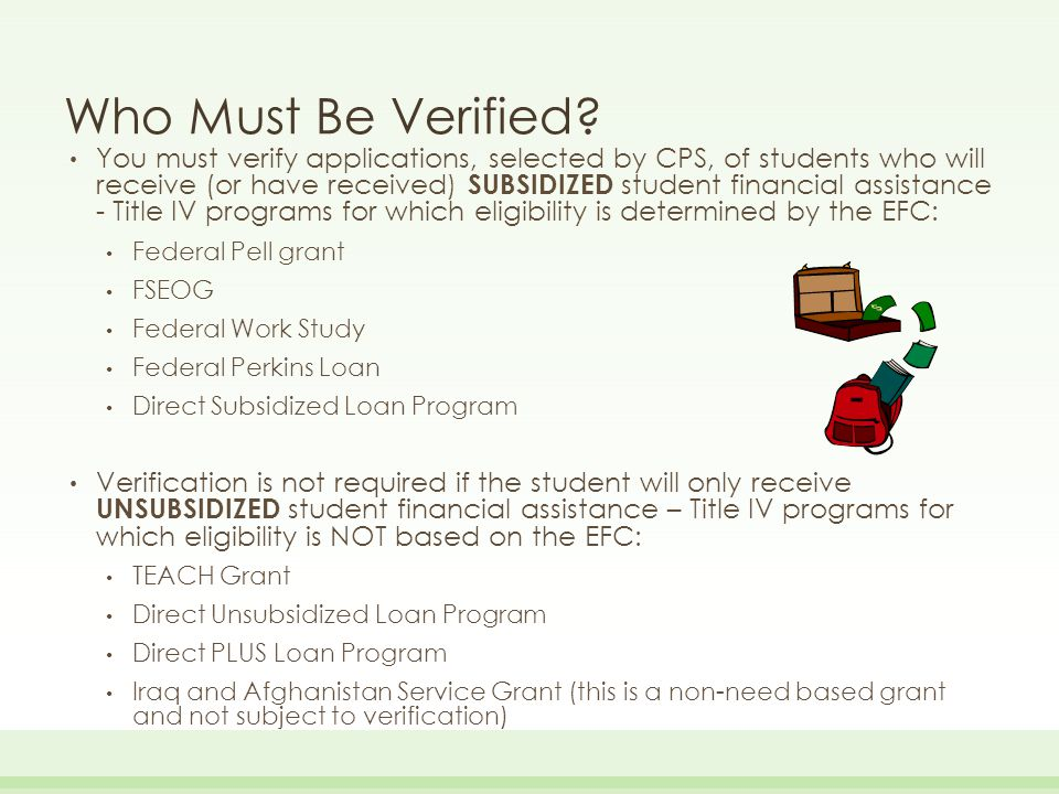 Customized Verification (started in 2013-2014) The FAFSA information that must be verified: Will vary between applicants May be information that is not used in calculating the applicant's EFC May differ between award years