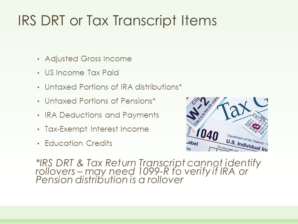 IRS DRT or Tax Transcript Items Adjusted Gross Income US Income Tax Paid Untaxed Portions of IRA distributions* Untaxed Portions of Pensions* IRA Dedu