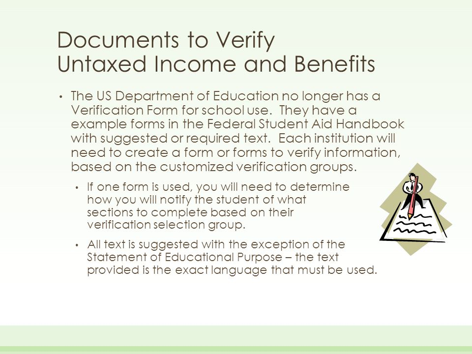 Documents to Verify Untaxed Income and Benefits The US Department of Education no longer has a Verification Form for school use. They have a example f