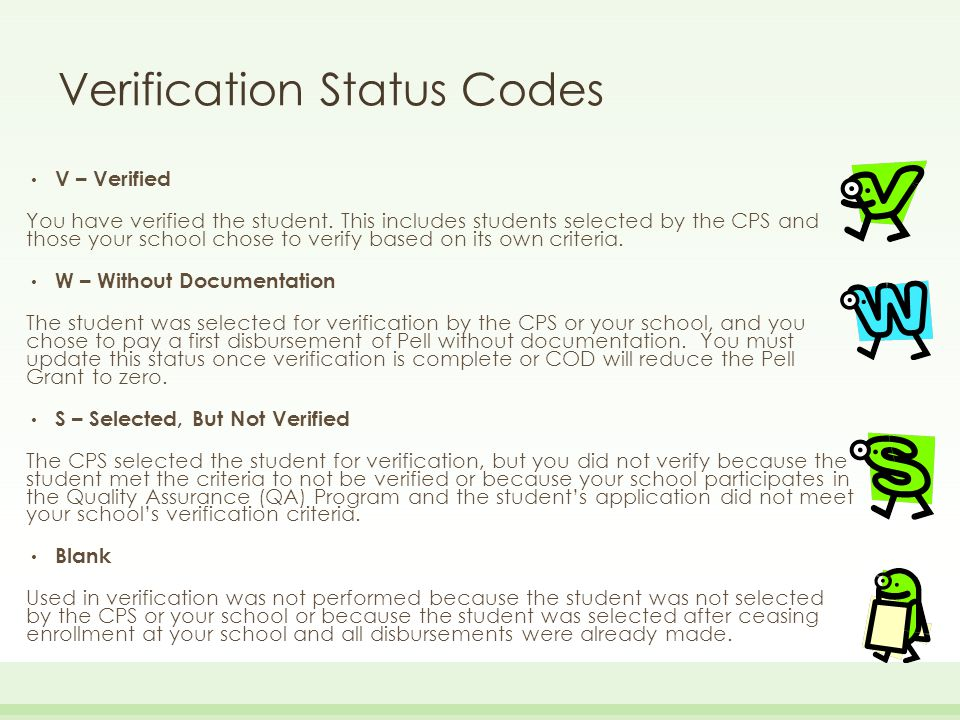 Verification Status Codes V – Verified You have verified the student. This includes students selected by the CPS and those your school chose to verify