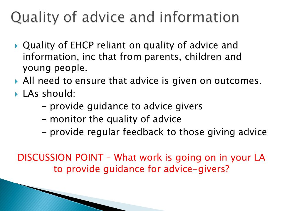 Quality of advice and information Quality of advice and information  Quality of EHCP reliant on quality of advice and information, inc that from parents, children and young people.