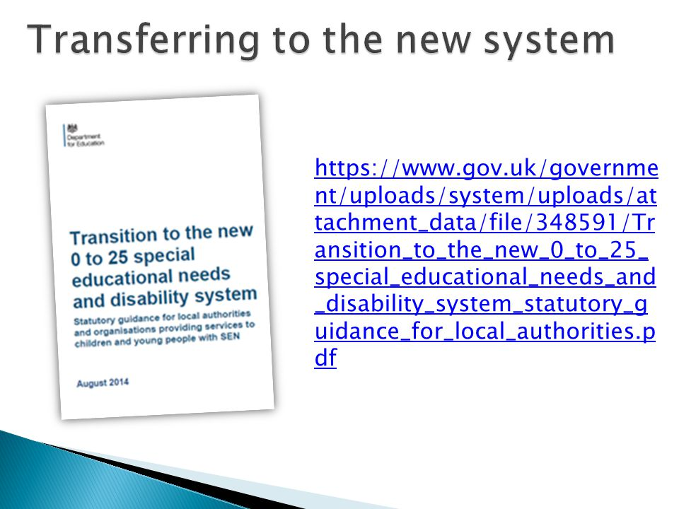 https://www.gov.uk/governme nt/uploads/system/uploads/at tachment_data/file/348591/Tr ansition_to_the_new_0_to_25_ special_educational_needs_and _disability_system_statutory_g uidance_for_local_authorities.p df