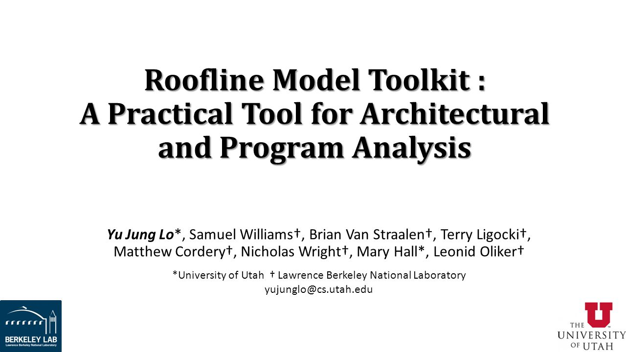 Roofline Model Toolkit : A Practical Tool for Architectural and Program Analysis Yu Jung Lo*, Samuel Williams†, Brian Van Straalen†, Terry Ligocki†, M