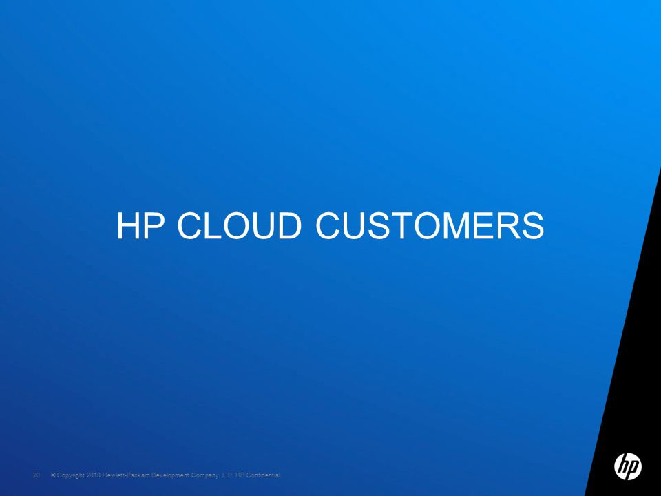 © Copyright 2010 Hewlett-Packard Development Company, L.P. HP Confidential. 20 HP CLOUD CUSTOMERS