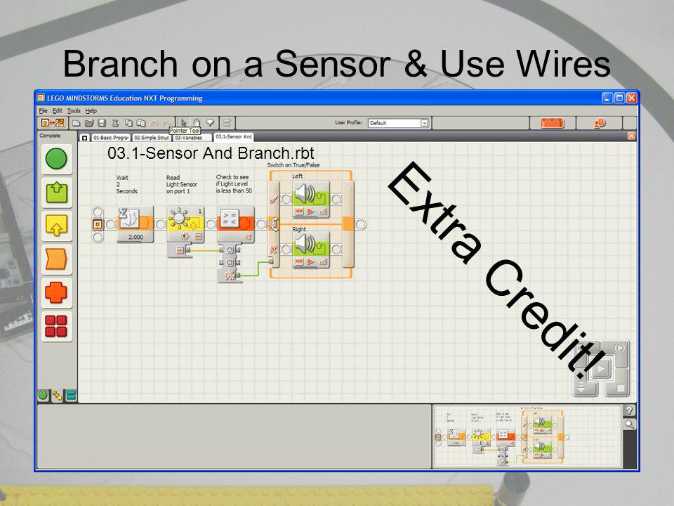 Branch on a Sensor & Use Wires 03.1-Sensor And Branch.rbt Extra Credit!
