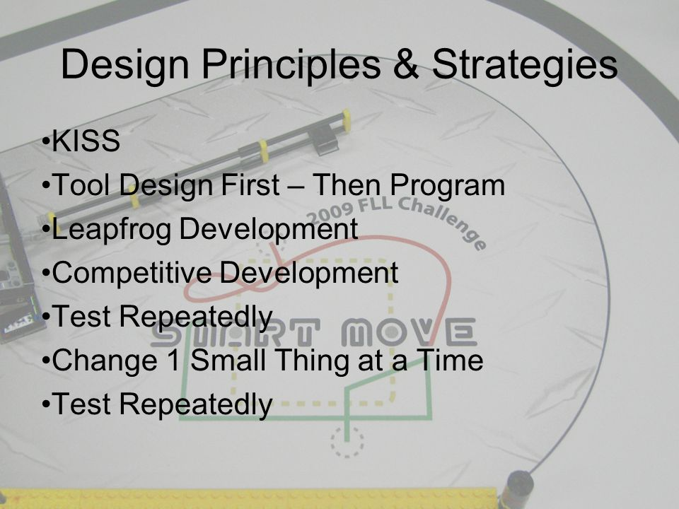 KISS Tool Design First – Then Program Leapfrog Development Competitive Development Test Repeatedly Change 1 Small Thing at a Time Test Repeatedly
