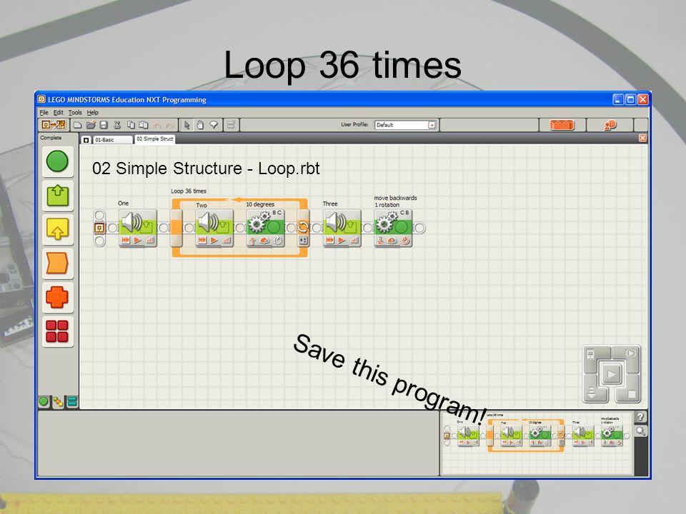 Loop 36 times 02 Simple Structure - Loop.rbt Save this program!