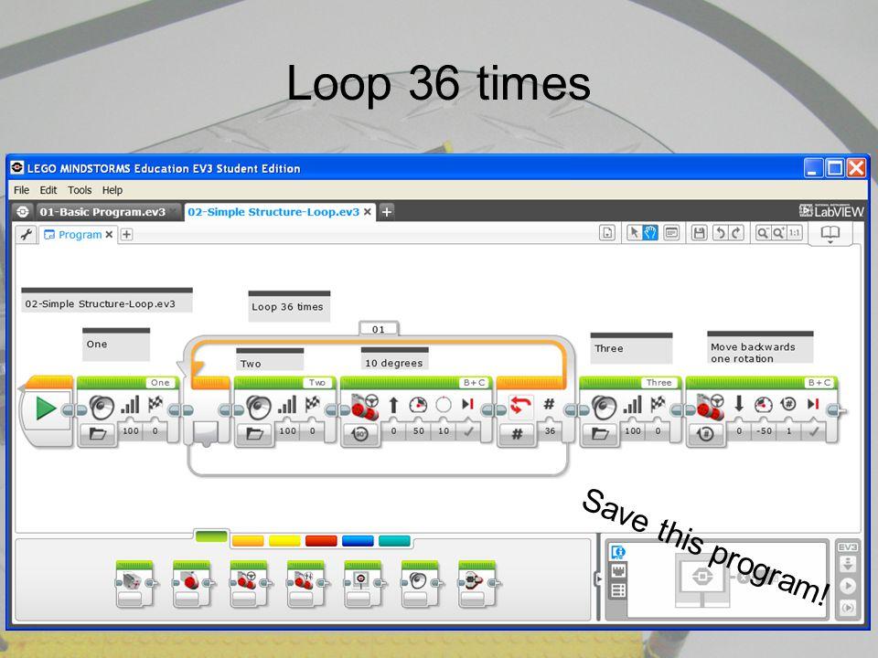 Loop 36 times Save this program!