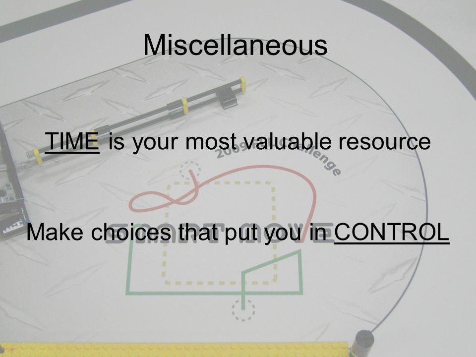 Miscellaneous TIME is your most valuable resource Make choices that put you in CONTROL