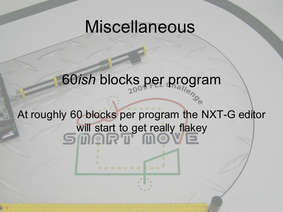 Miscellaneous 60ish blocks per program At roughly 60 blocks per program the NXT-G editor will start to get really flakey