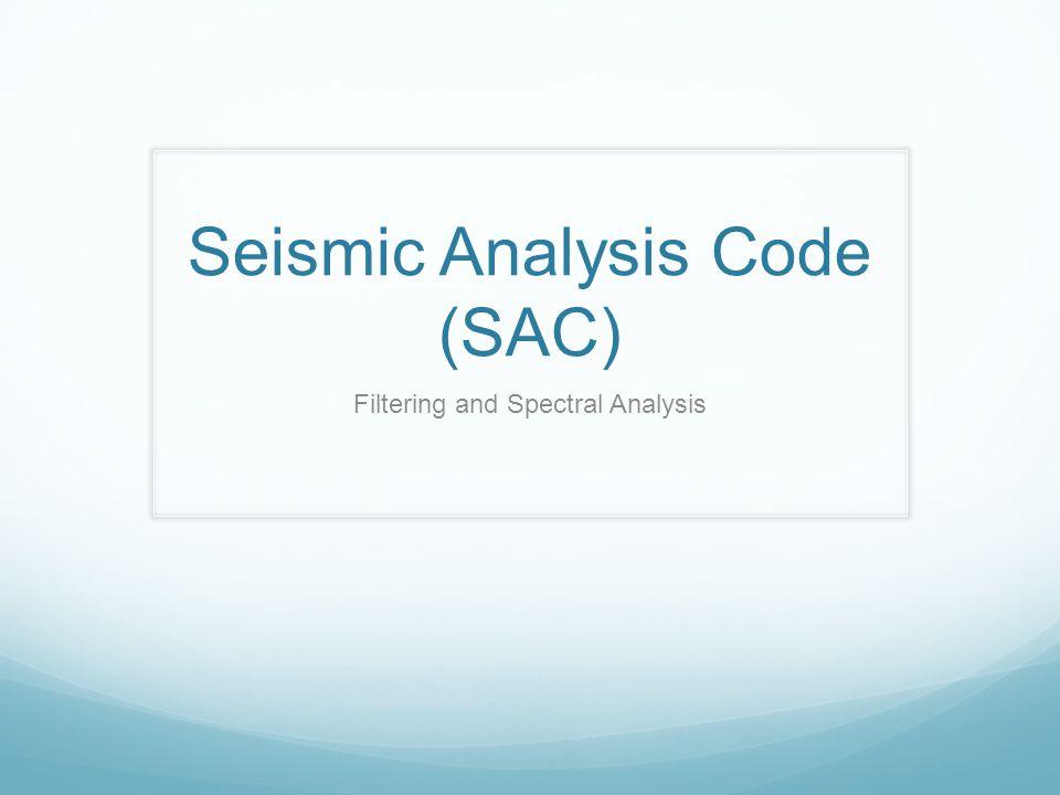 Seismic Analysis Code (SAC) Filtering and Spectral Analysis