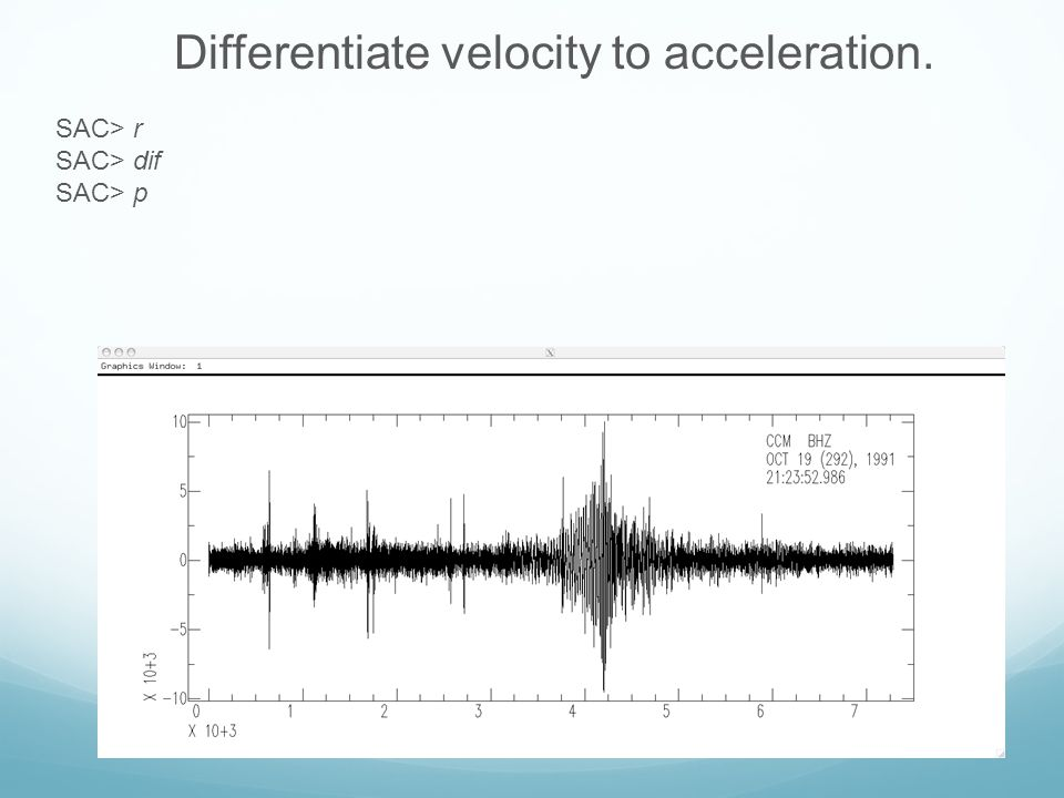 Differentiate velocity to acceleration. SAC> r SAC> dif SAC> p