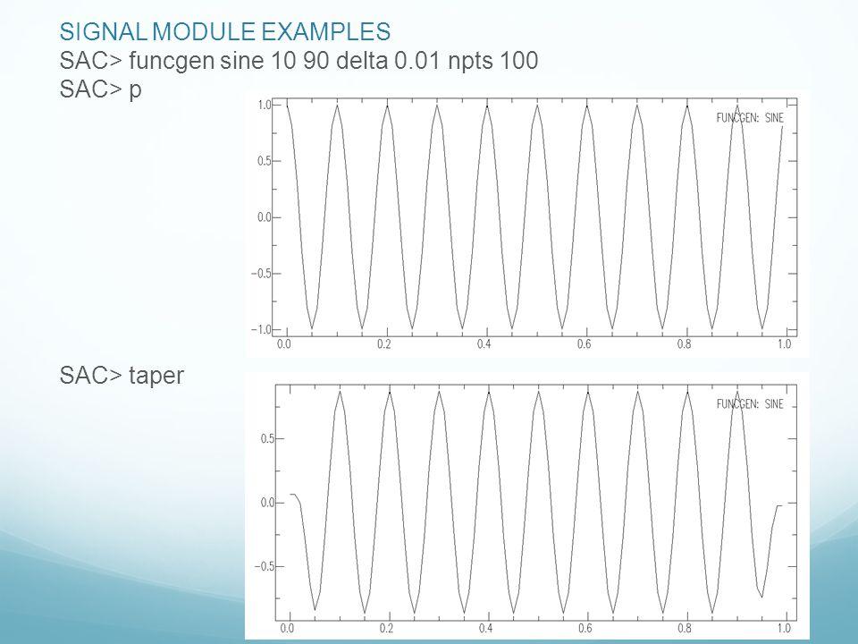 SIGNAL MODULE EXAMPLES SAC> funcgen sine 10 90 delta 0.01 npts 100 SAC> p SAC> taper