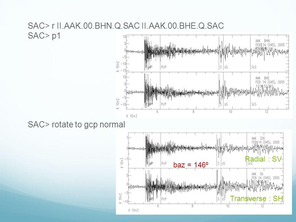SAC> r II.AAK.00.BHN.Q.SAC II.AAK.00.BHE.Q.SAC SAC> p1 SAC> rotate to gcp normal Radial : SV Transverse : SH baz = 146º