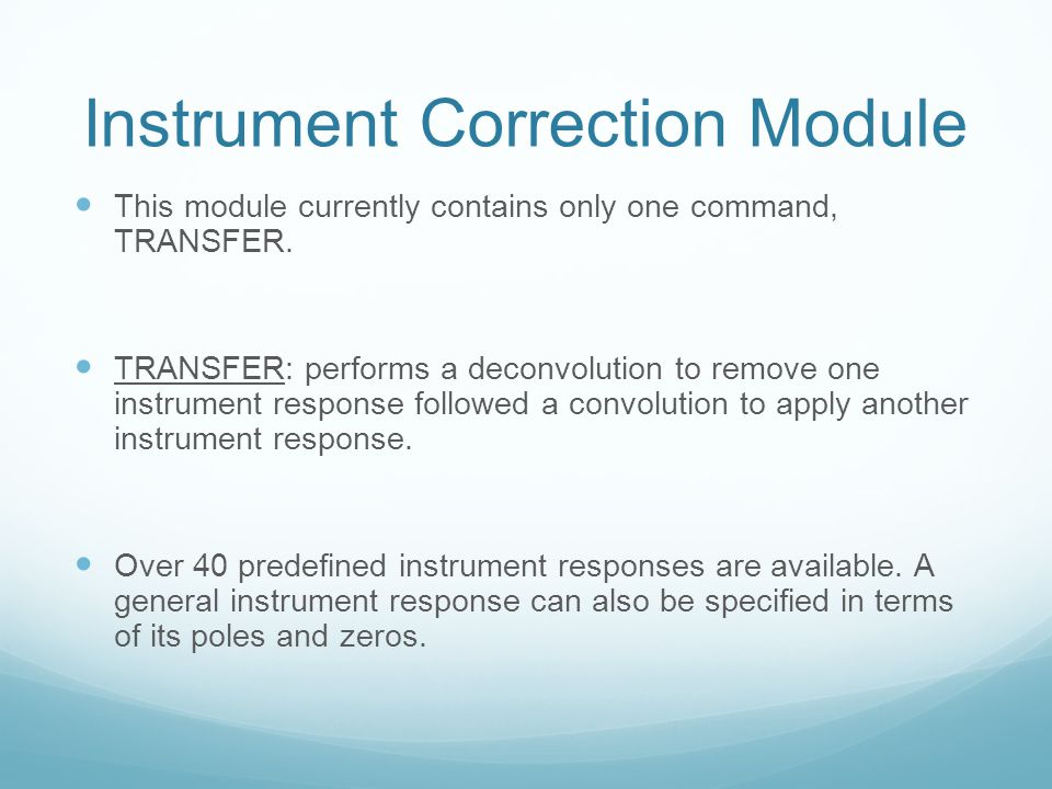 Instrument Correction Module This module currently contains only one command, TRANSFER. TRANSFER: performs a deconvolution to remove one instrument re
