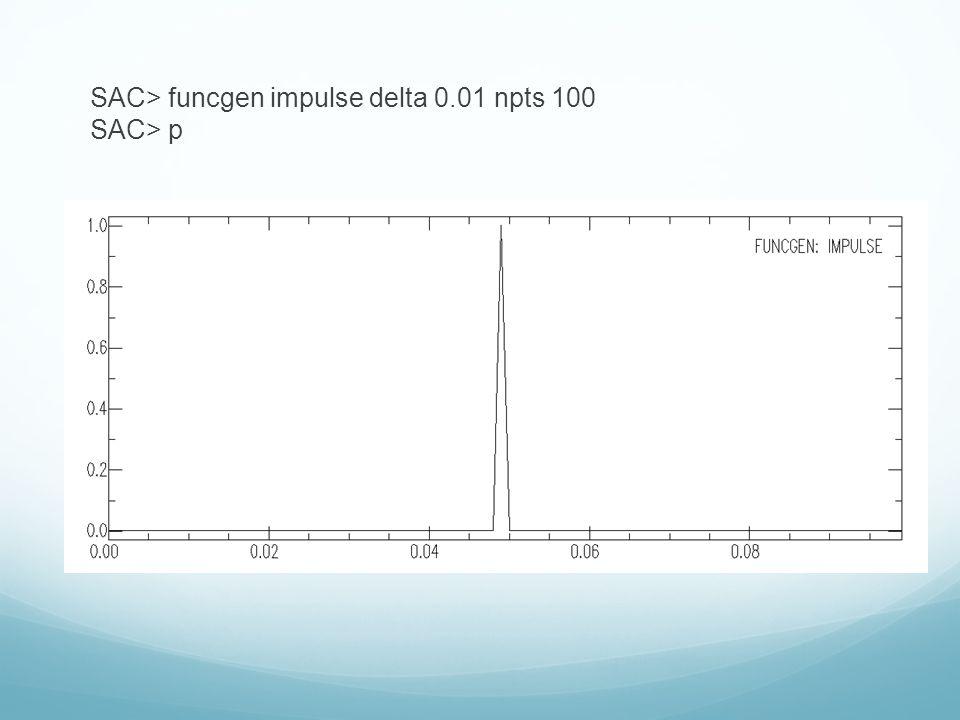 SAC> funcgen impulse delta 0.01 npts 100 SAC> p