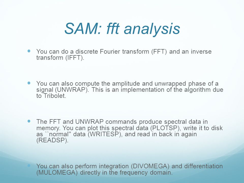 SAM: fft analysis You can do a discrete Fourier transform (FFT) and an inverse transform (IFFT). You can also compute the amplitude and unwrapped phas
